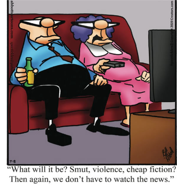 A cartoon showing an older married couple sitting in front of their television in their living room with the following caption: What will it be again? Smut, violence, cheap fiction? Then again, we don't have to watch the news.